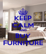KEEP CALM AND BUY FURNITURE - Personalised Poster A4 size