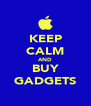 KEEP CALM AND BUY GADGETS - Personalised Poster A4 size
