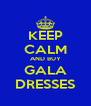 KEEP CALM AND BUY GALA DRESSES - Personalised Poster A4 size