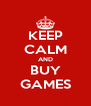 KEEP CALM AND BUY GAMES - Personalised Poster A4 size