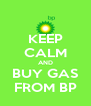 KEEP CALM AND BUY GAS FROM BP - Personalised Poster A4 size
