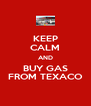 KEEP CALM AND BUY GAS FROM TEXACO - Personalised Poster A4 size