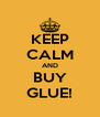 KEEP CALM AND BUY GLUE! - Personalised Poster A4 size