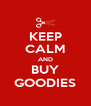 KEEP CALM AND BUY GOODIES - Personalised Poster A4 size