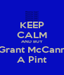 KEEP CALM AND BUY Grant McCann A Pint - Personalised Poster A4 size
