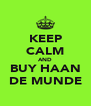 KEEP CALM AND BUY HAAN DE MUNDE - Personalised Poster A4 size