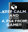KEEP CALM AND BUY HASAN A PS4 FROM GAME!!! - Personalised Poster A4 size