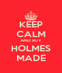 KEEP CALM AND BUY HOLMES MADE - Personalised Poster A4 size