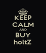 KEEP CALM AND BUY holtZ - Personalised Poster A4 size