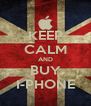 KEEP CALM AND BUY I-PHONE - Personalised Poster A4 size