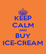 KEEP CALM AND BUY ICE-CREAM - Personalised Poster A4 size