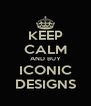 KEEP CALM AND BUY ICONIC DESIGNS - Personalised Poster A4 size