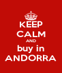 KEEP CALM AND buy in ANDORRA - Personalised Poster A4 size