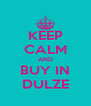 KEEP CALM AND BUY IN DULZE - Personalised Poster A4 size
