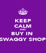 KEEP CALM AND BUY IN  SWAGGY SHOP - Personalised Poster A4 size