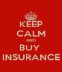 KEEP CALM AND BUY  INSURANCE - Personalised Poster A4 size