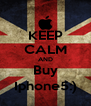 KEEP CALM AND Buy Iphone5:) - Personalised Poster A4 size