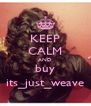 KEEP CALM AND buy its_just_weave - Personalised Poster A4 size
