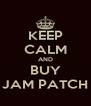 KEEP CALM AND BUY JAM PATCH - Personalised Poster A4 size