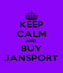 KEEP CALM AND  BUY JANSPORT - Personalised Poster A4 size