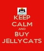 KEEP CALM AND BUY JELLYCATS - Personalised Poster A4 size