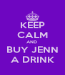 KEEP CALM AND  BUY JENN A DRINK - Personalised Poster A4 size