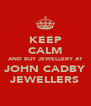 KEEP CALM AND BUY JEWELLERY AT JOHN CADBY JEWELLERS - Personalised Poster A4 size