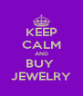 KEEP CALM AND BUY  JEWELRY - Personalised Poster A4 size