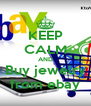 KEEP CALM AND Buy jewelry from ebay - Personalised Poster A4 size
