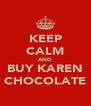 KEEP CALM AND BUY KAREN CHOCOLATE - Personalised Poster A4 size