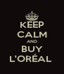 KEEP CALM AND BUY L'ORÉAL  - Personalised Poster A4 size