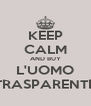 KEEP CALM AND BUY L'UOMO TRASPARENTE - Personalised Poster A4 size