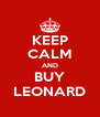 KEEP CALM AND BUY LEONARD - Personalised Poster A4 size