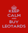KEEP CALM AND BUY LEOTARDS - Personalised Poster A4 size