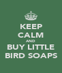 KEEP CALM AND BUY LITTLE BIRD SOAPS - Personalised Poster A4 size