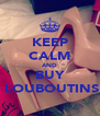 KEEP CALM AND BUY  LOUBOUTINS - Personalised Poster A4 size