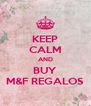 KEEP CALM AND BUY M&F REGALOS - Personalised Poster A4 size