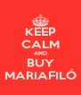 KEEP CALM AND BUY MARIAFILÓ - Personalised Poster A4 size