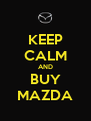KEEP CALM AND BUY MAZDA - Personalised Poster A4 size