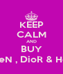 KEEP CALM AND BUY McQueeN , DioR & Hermes ! - Personalised Poster A4 size