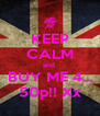 KEEP CALM and  BUY ME 4... 50p!! Xx - Personalised Poster A4 size
