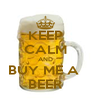 KEEP CALM AND BUY ME A  BEER - Personalised Poster A4 size