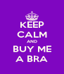 KEEP CALM AND BUY ME A BRA - Personalised Poster A4 size