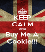 KEEP CALM AND Buy Me A Cookie!!! - Personalised Poster A4 size