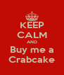 KEEP CALM AND Buy me a Crabcake - Personalised Poster A4 size