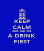 KEEP CALM AND BUY ME A DRINK FIRST - Personalised Poster A4 size