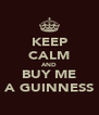 KEEP CALM AND BUY ME A GUINNESS - Personalised Poster A4 size