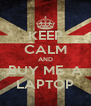 KEEP CALM AND BUY ME  A LAPTOP - Personalised Poster A4 size
