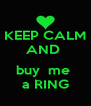 KEEP CALM AND   buy  me  a RING - Personalised Poster A4 size
