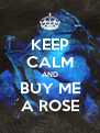 KEEP CALM AND BUY ME A ROSE - Personalised Poster A4 size
